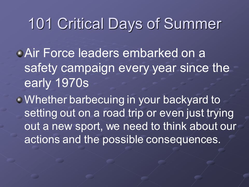 101 Critical Days of Summer Air Force leaders embarked on a safety campaign every year since the early 1970s Whether barbecuing in your backyard to se