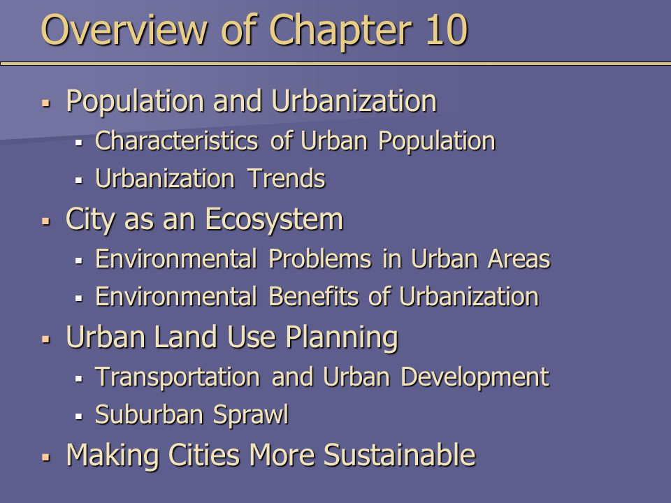 Overview of Chapter 10  Population and Urbanization  Characteristics of Urban Population  Urbanization Trends  City as an Ecosystem  Environmenta