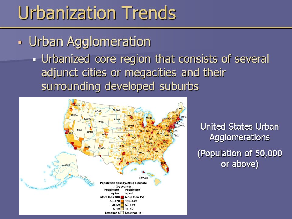 United States Urban Agglomerations (Population of 50,000 or above) Urbanization Trends  Urban Agglomeration  Urbanized core region that consists of