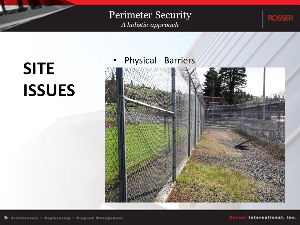 Physical - Barriers SITE ISSUES Perimeter Security A holistic approach