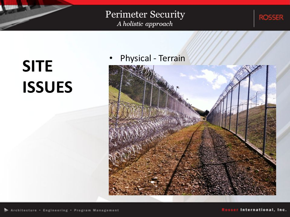 Physical - Terrain SITE ISSUES Perimeter Security A holistic approach
