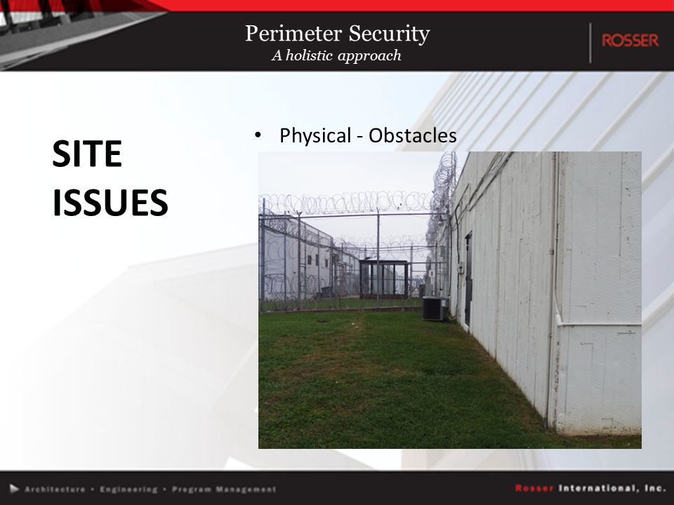 Physical - Obstacles SITE ISSUES Perimeter Security A holistic approach