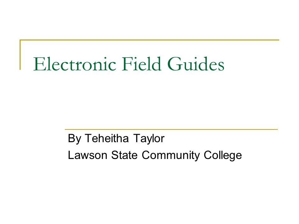Electronic Field Guides By Teheitha Taylor Lawson State Community College