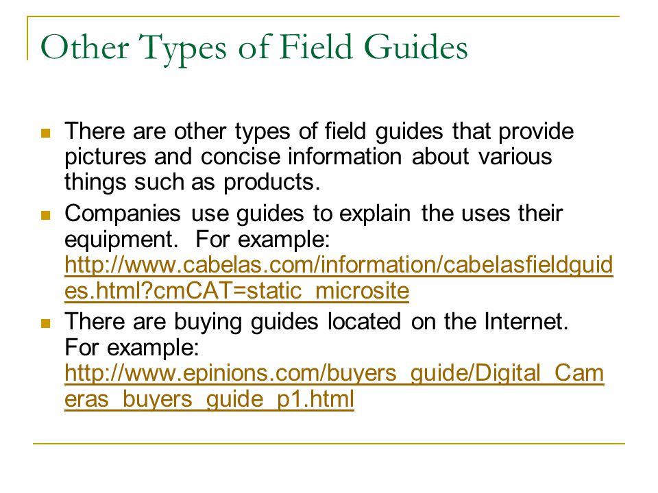 Other Types of Field Guides There are other types of field guides that provide pictures and concise information about various things such as products.