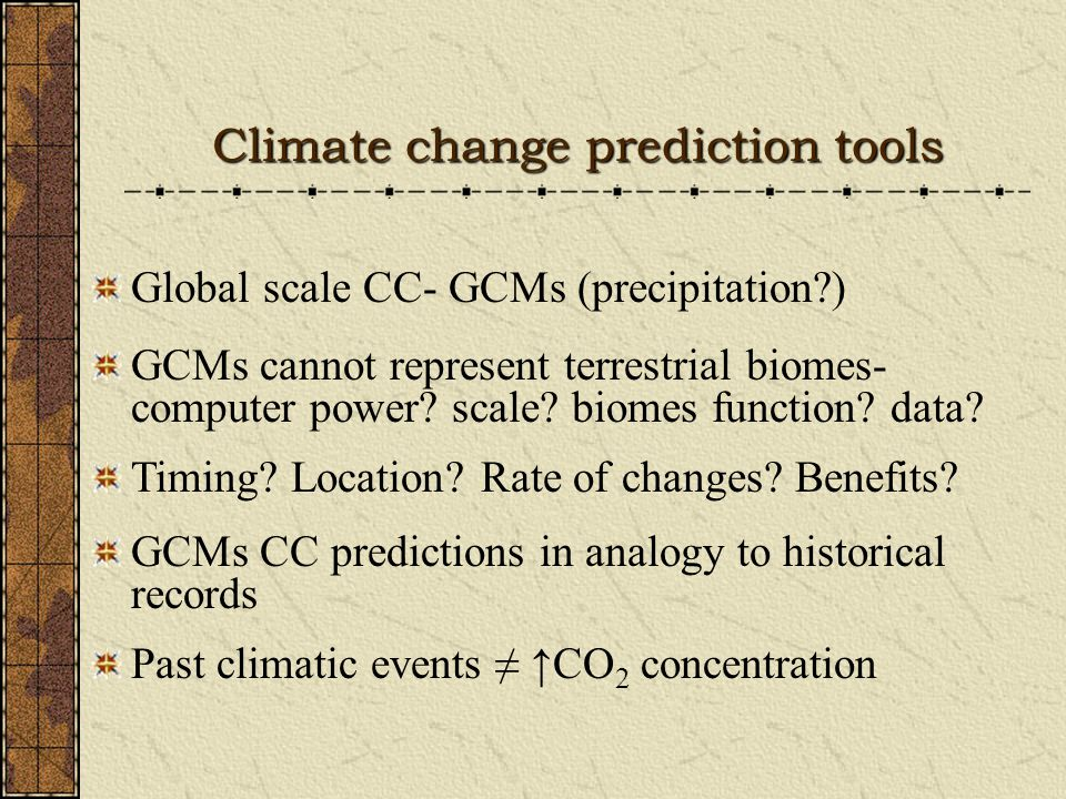Climate change prediction tools Global scale CC- GCMs (precipitation?) GCMs cannot represent terrestrial biomes- computer power.