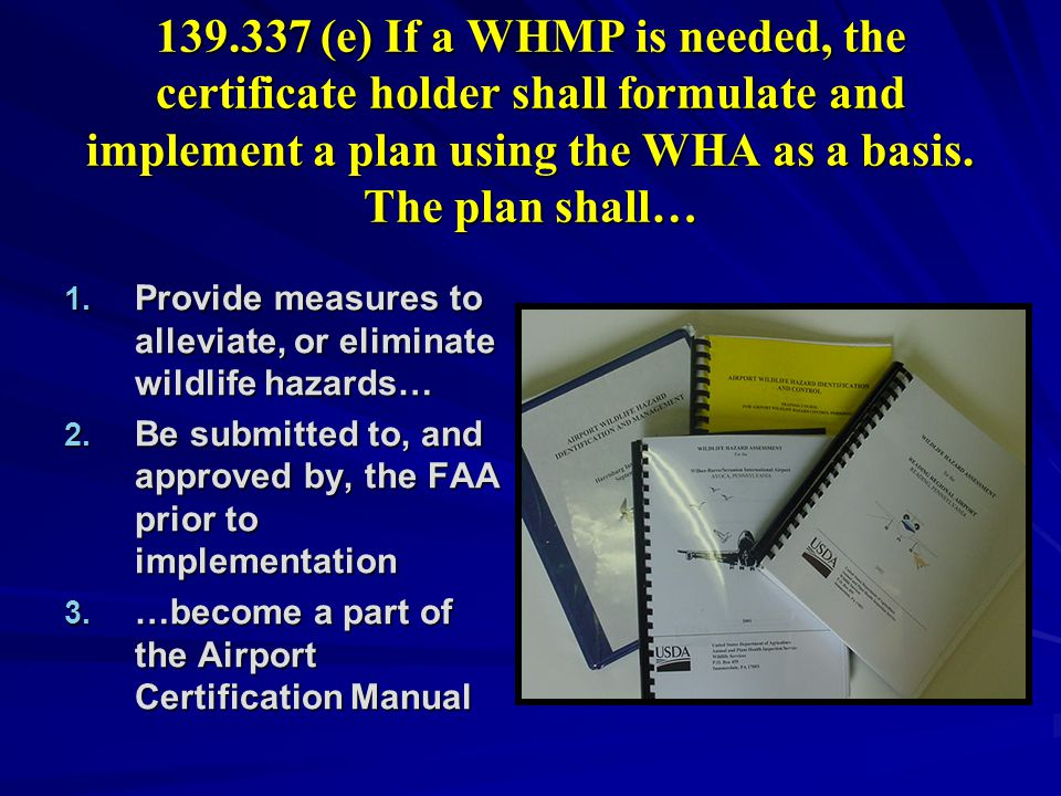 139.337 (e) If a WHMP is needed, the certificate holder shall formulate and implement a plan using the WHA as a basis.