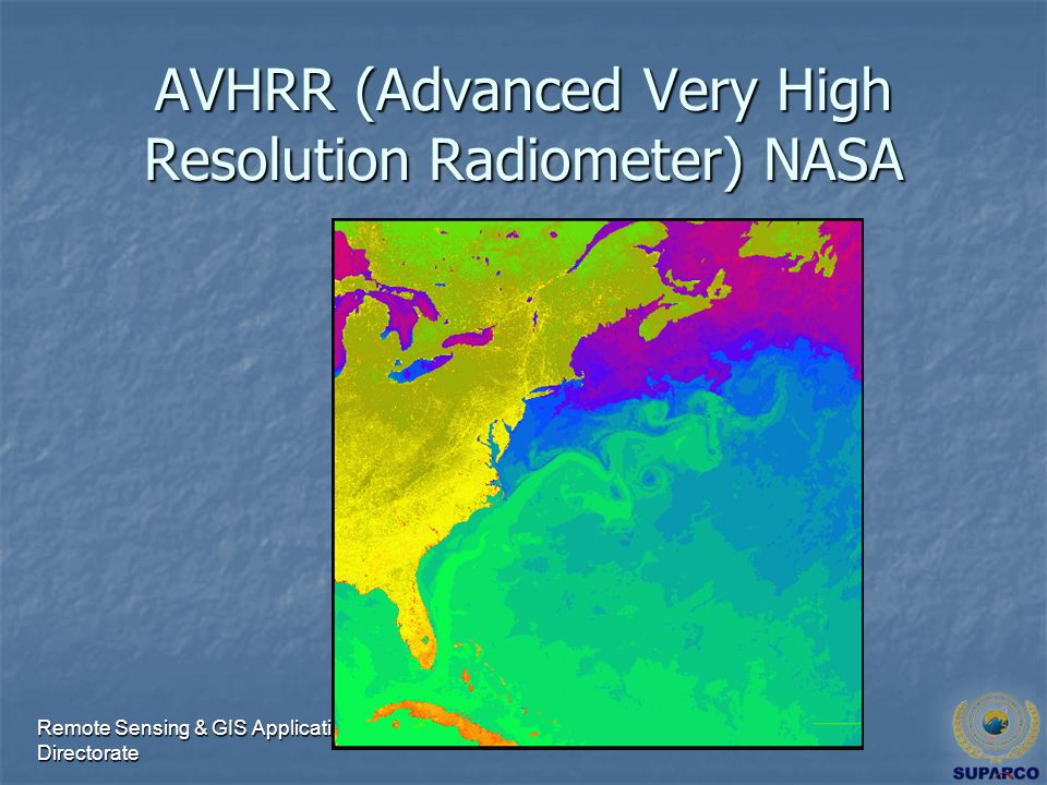 Remote Sensing & GIS Applications Directorate AVHRR (Advanced Very High Resolution Radiometer) NASA