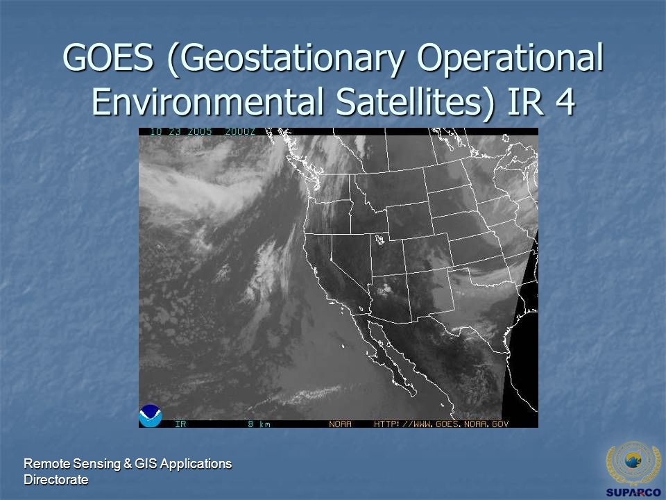 Remote Sensing & GIS Applications Directorate GOES (Geostationary Operational Environmental Satellites) IR 4