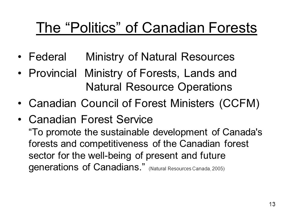 "13 The ""Politics"" of Canadian Forests Federal Ministry of Natural Resources Provincial Ministry of Forests, Lands and Natural Resource Operations Cana"