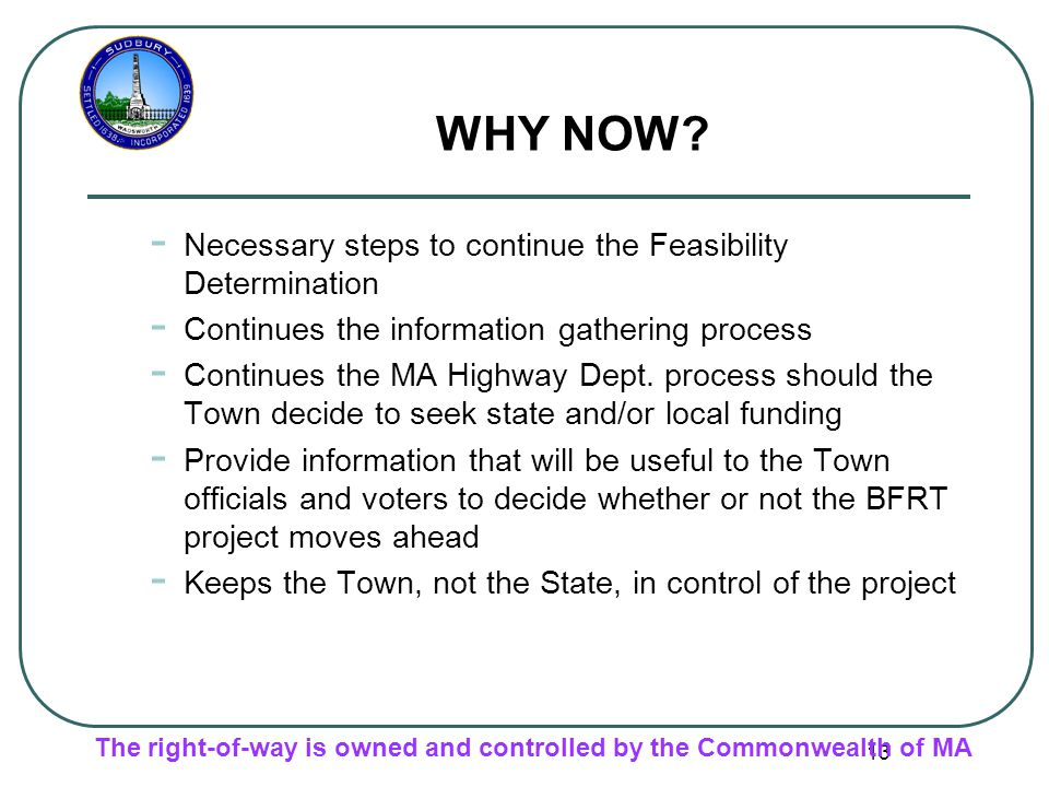 13 WHY NOW? - Necessary steps to continue the Feasibility Determination - Continues the information gathering process - Continues the MA Highway Dept.