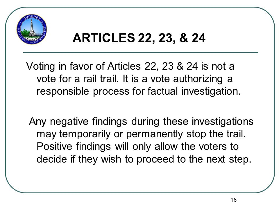 16 ARTICLES 22, 23, & 24 Voting in favor of Articles 22, 23 & 24 is not a vote for a rail trail.