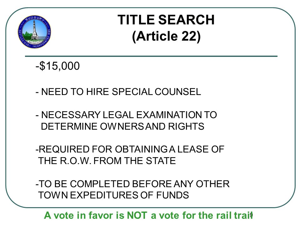 9 TITLE SEARCH (Article 22) -$15,000 - NEED TO HIRE SPECIAL COUNSEL - NECESSARY LEGAL EXAMINATION TO DETERMINE OWNERS AND RIGHTS -REQUIRED FOR OBTAINING A LEASE OF THE R.O.W.