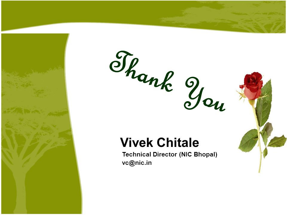 Vivek Chitale Technical Director (NIC Bhopal) vc@nic.in Thank You