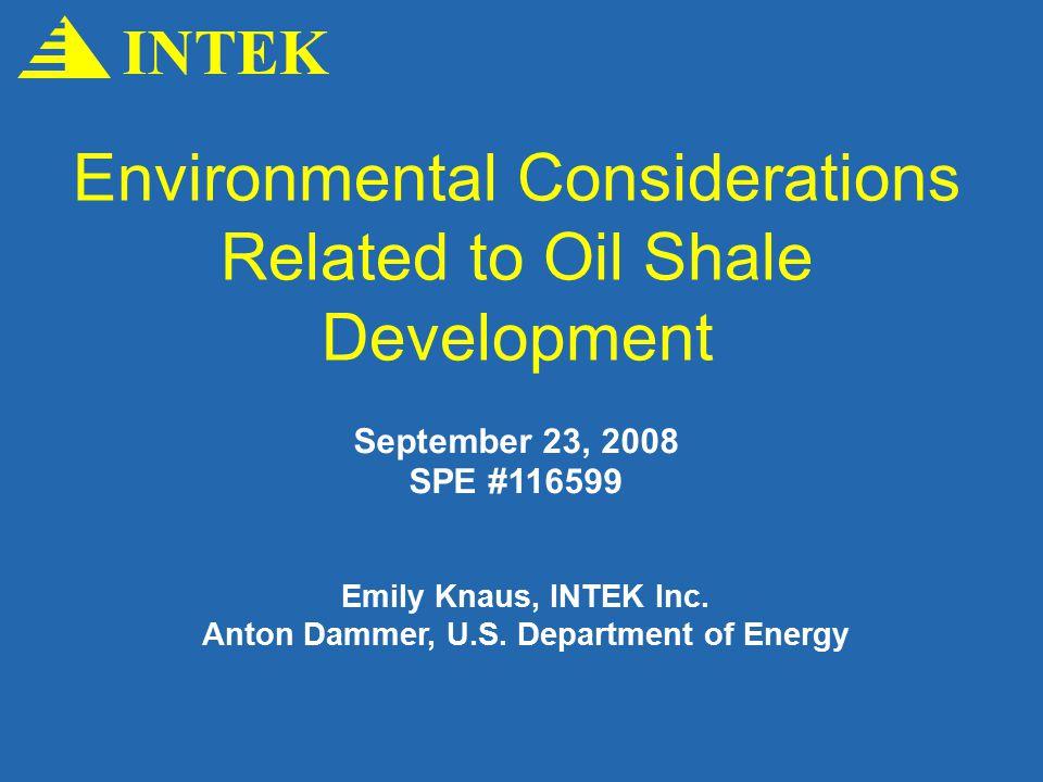 Environmental Considerations Related to Oil Shale Development INTEK September 23, 2008 SPE #116599 Emily Knaus, INTEK Inc.