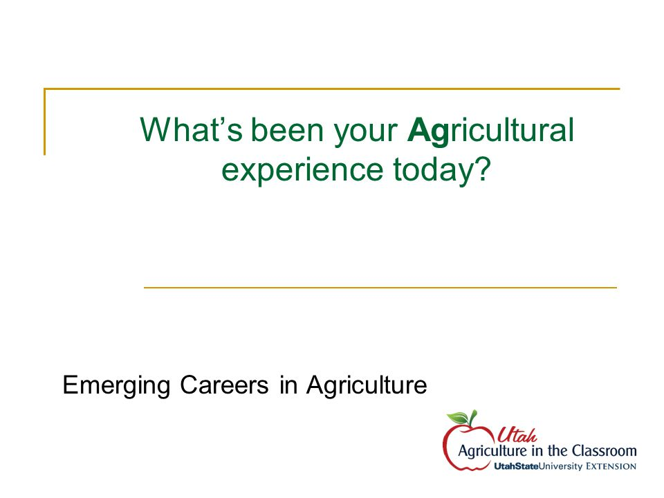 What's been your Agricultural experience today Emerging Careers in Agriculture