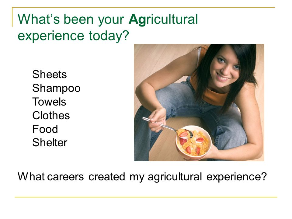 What's been your Agricultural experience today.