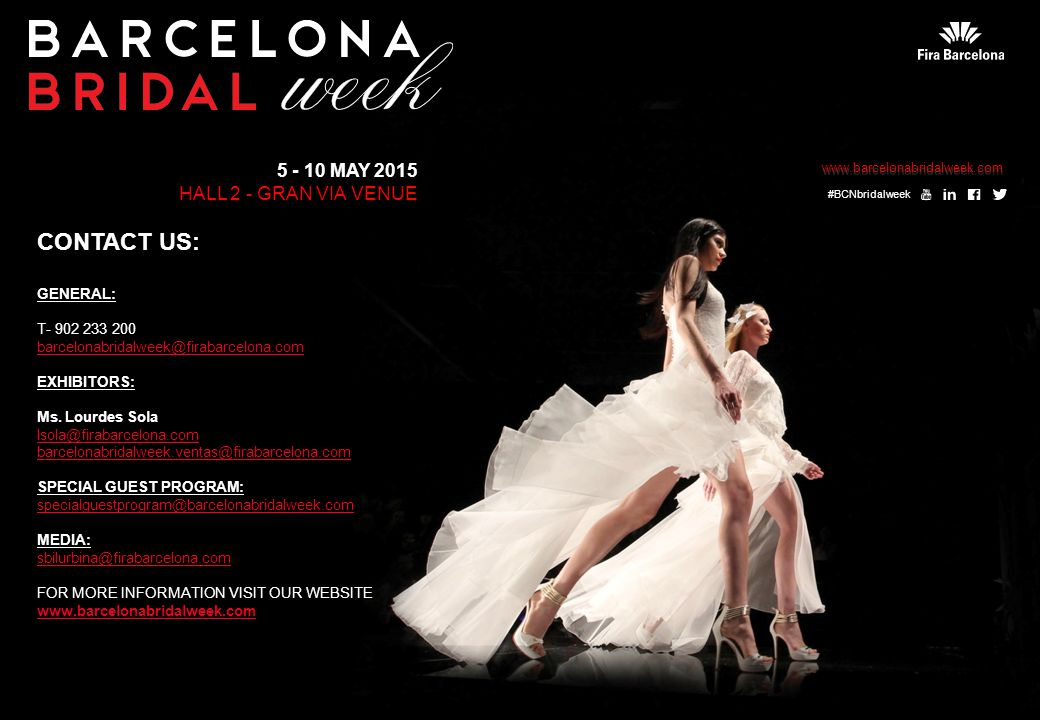 5 - 10 MAY 2015 HALL 2 - GRAN VIA VENUE CONTACT US: GENERAL: T- 902 233 200 barcelonabridalweek@firabarcelona.com EXHIBITORS: Ms.