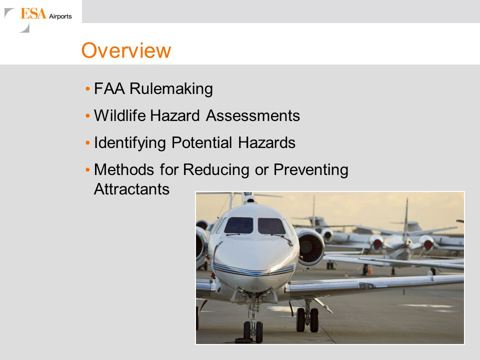 Overview FAA Rulemaking Wildlife Hazard Assessments Identifying Potential Hazards Methods for Reducing or Preventing Attractants