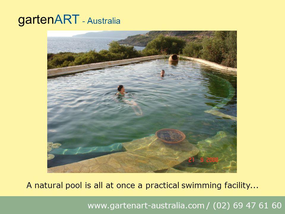 gartenART - Australia www.gartenart-australia.com / (02) 69 47 61 60 A natural pool is all at once a practical swimming facility...