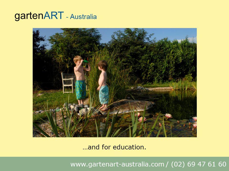 gartenART - Australia www.gartenart-australia.com / (02) 69 47 61 60 …and for education.