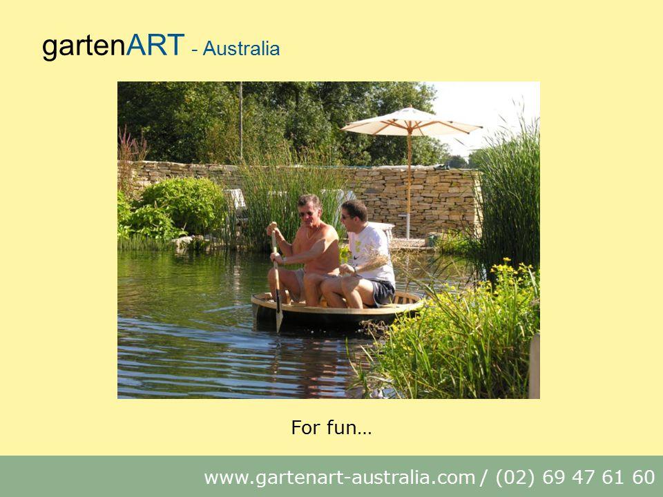 gartenART - Australia www.gartenart-australia.com / (02) 69 47 61 60 For fun…