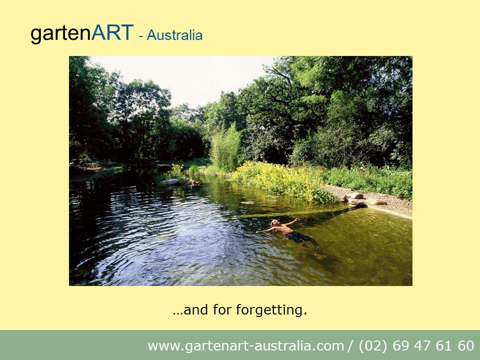 gartenART - Australia www.gartenart-australia.com / (02) 69 47 61 60 …and for forgetting.