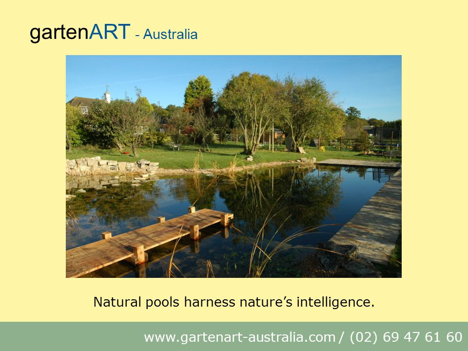 gartenART - Australia www.gartenart-australia.com / (02) 69 47 61 60 Natural pools harness nature's intelligence.