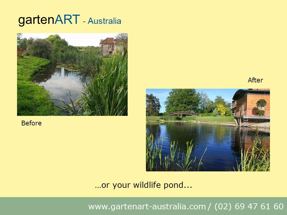 gartenART - Australia www.gartenart-australia.com / (02) 69 47 61 60 Before After …or your wildlife pond...