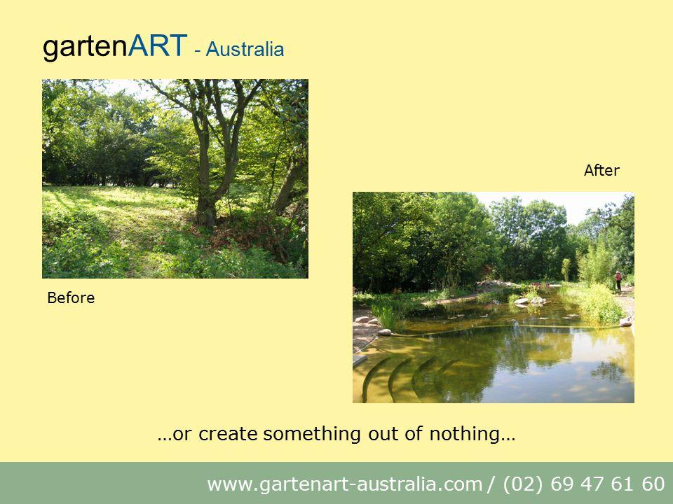 gartenART - Australia www.gartenart-australia.com / (02) 69 47 61 60 Before After …or create something out of nothing…