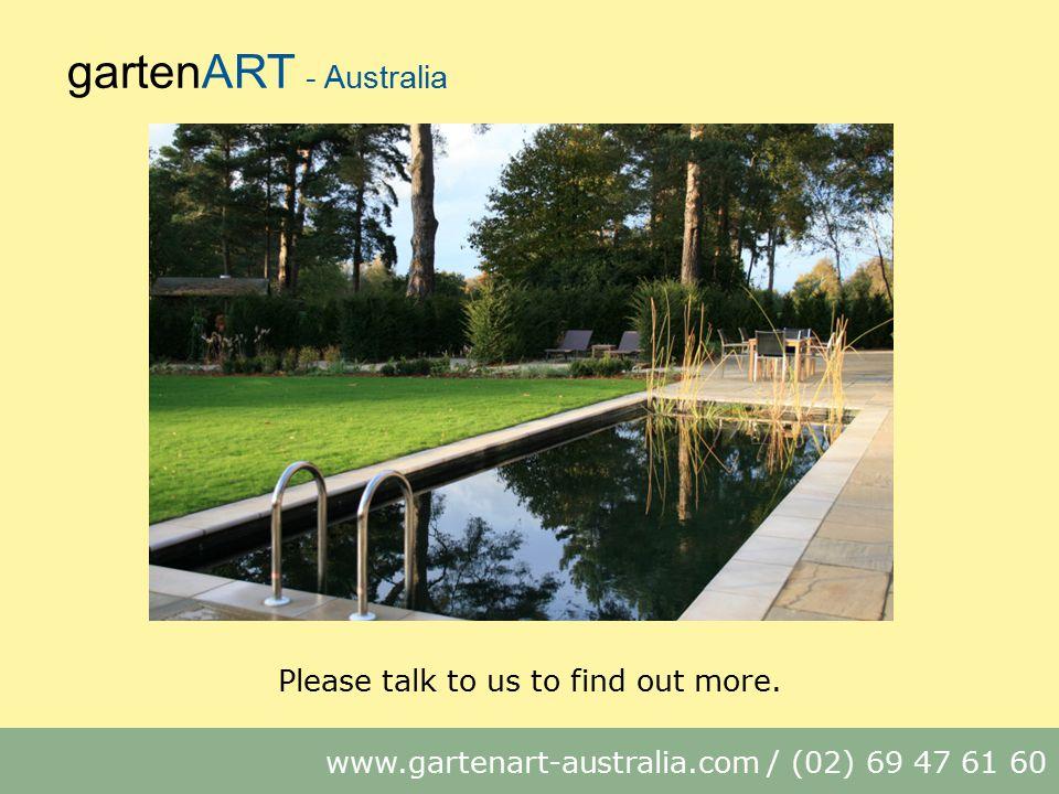 gartenART - Australia www.gartenart-australia.com / (02) 69 47 61 60 Please talk to us to find out more.