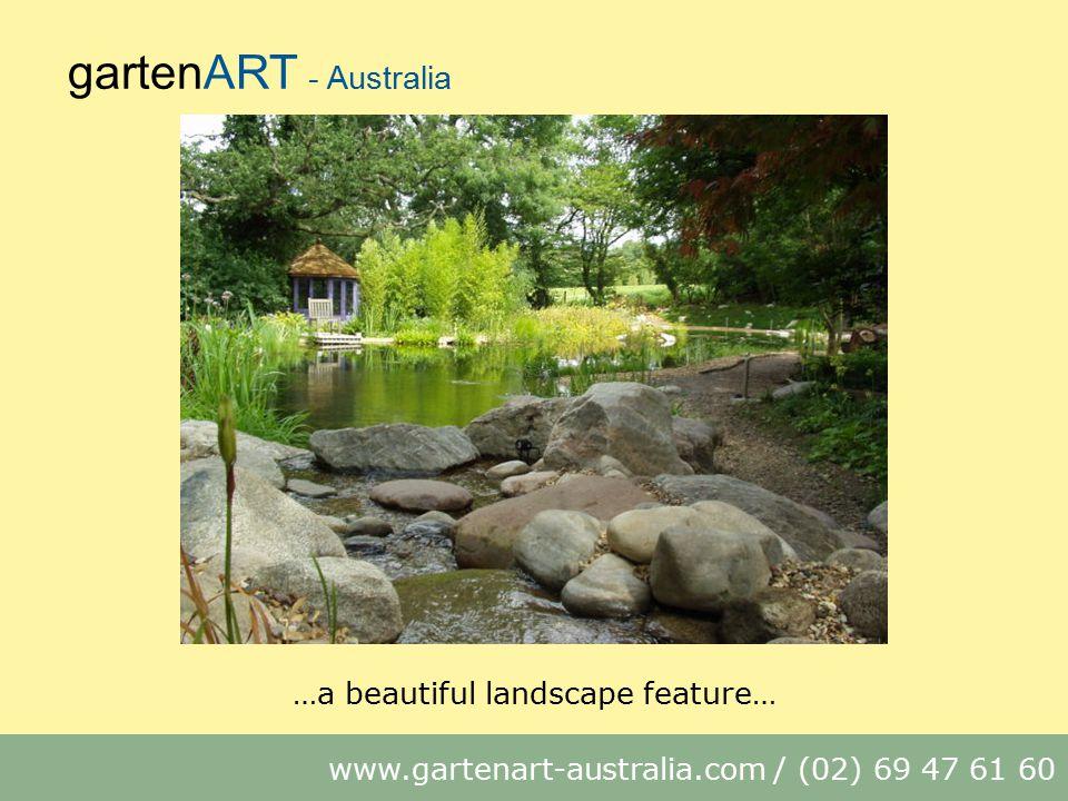 gartenART - Australia www.gartenart-australia.com / (02) 69 47 61 60 …a beautiful landscape feature…