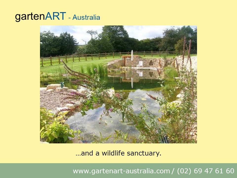 gartenART - Australia www.gartenart-australia.com / (02) 69 47 61 60 …and a wildlife sanctuary.