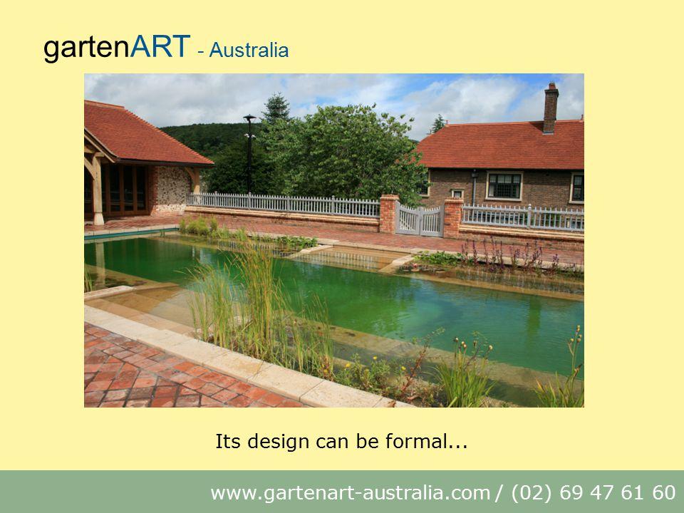 gartenART - Australia www.gartenart-australia.com / (02) 69 47 61 60 Its design can be formal...