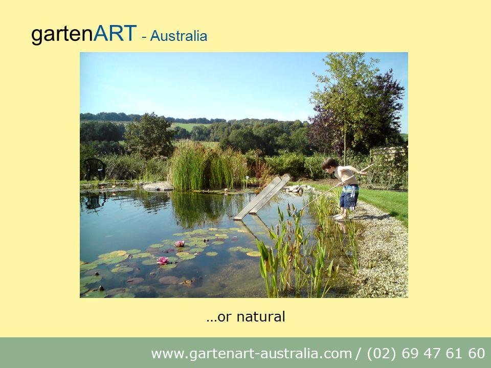 gartenART - Australia www.gartenart-australia.com / (02) 69 47 61 60 …or natural