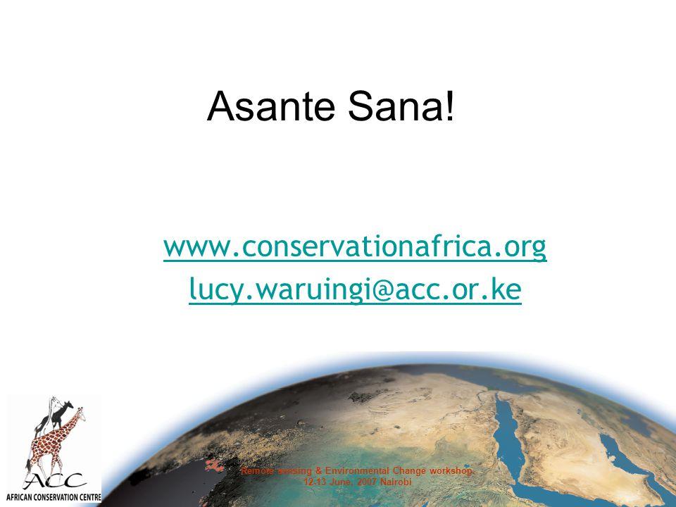 Remote sensing & Environmental Change workshop. 12-13 June, 2007 Nairobi Asante Sana.