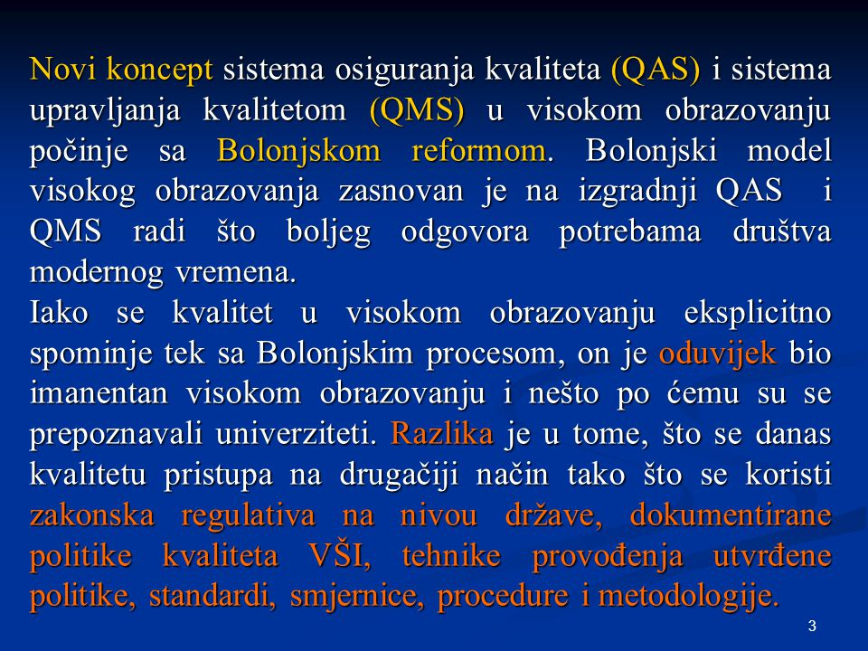 3 Novi koncept sistema osiguranja kvaliteta (QAS) i sistema upravljanja kvalitetom (QMS) u visokom obrazovanju počinje sa Bolonjskom reformom. Bolonjs