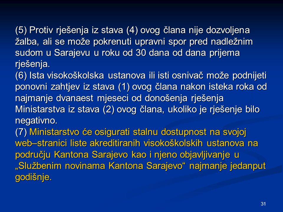 31 (5) Protiv rješenja iz stava (4) ovog člana nije dozvoljena žalba, ali se može pokrenuti upravni spor pred nadležnim sudom u Sarajevu u roku od 30 dana od dana prijema rješenja.