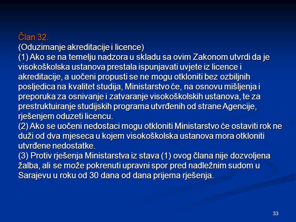33 Član 32. (Oduzimanje akreditacije i licence) (1) Ako se na temelju nadzora u skladu sa ovim Zakonom utvrdi da je visokoškolska ustanova prestala is