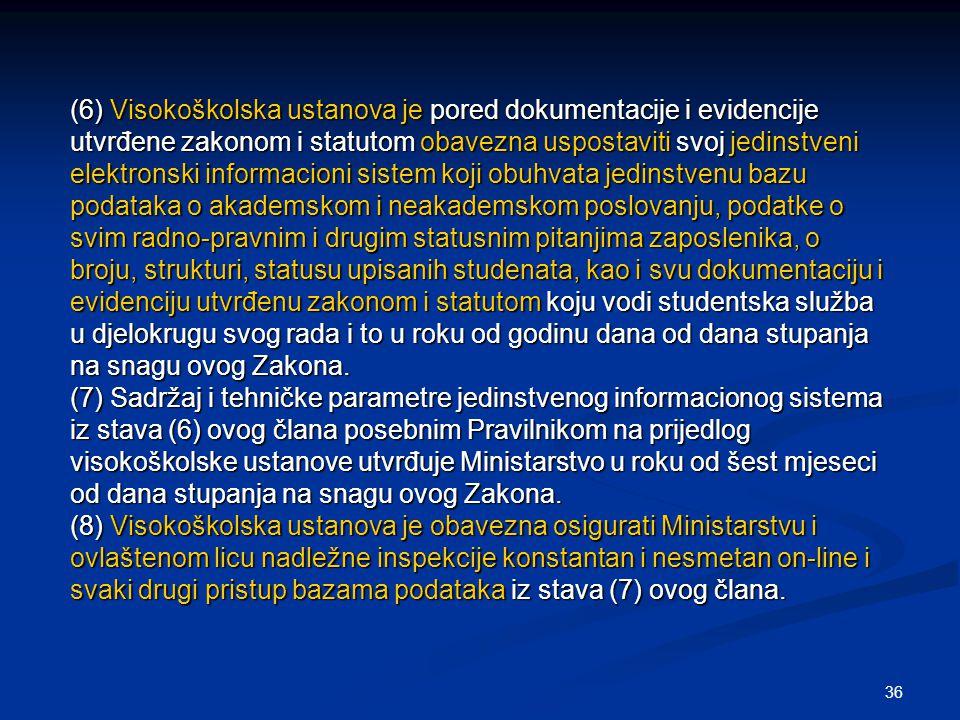 36 (6) Visokoškolska ustanova je pored dokumentacije i evidencije utvrđene zakonom i statutom obavezna uspostaviti svoj jedinstveni elektronski inform