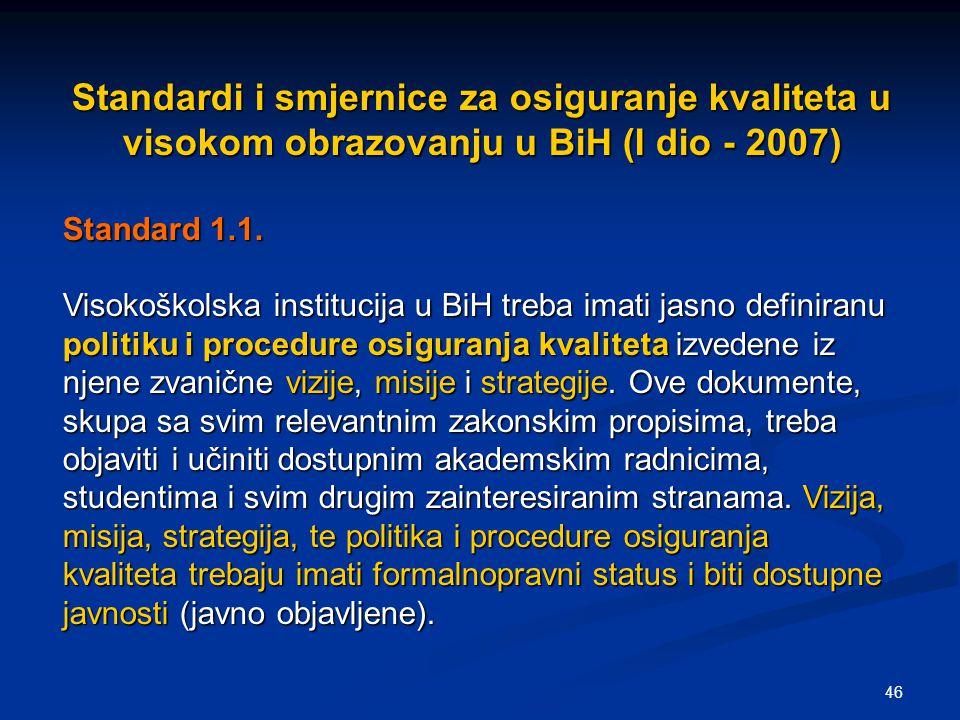 46 Standardi i smjernice za osiguranje kvaliteta u visokom obrazovanju u BiH (I dio - 2007) Standard 1.1. Visokoškolska institucija u BiH treba imati