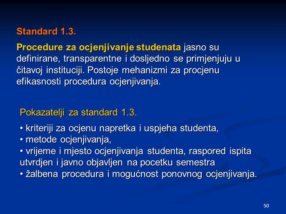 50 Standard 1.3. Procedure za ocjenjivanje studenata jasno su definirane, transparentne i dosljedno se primjenjuju u čitavoj instituciji. Postoje meha