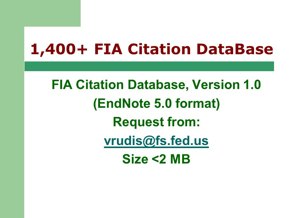 Regional User Group Meeting 9/25/02 1,400+ FIA Citation DataBase FIA Citation Database, Version 1.0 (EndNote 5.0 format) Request from: vrudis@fs.fed.us Size <2 MB