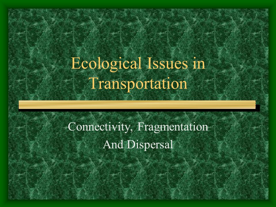 Ecological Issues in Transportation Connectivity, Fragmentation And Dispersal