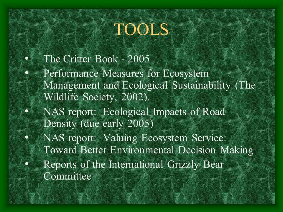 TOOLS The Critter Book - 2005 Performance Measures for Ecosystem Management and Ecological Sustainability (The Wildlife Society, 2002). NAS report: Ec