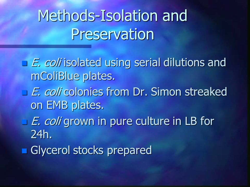 Methods-Isolation and Preservation n E. coli isolated using serial dilutions and mColiBlue plates.