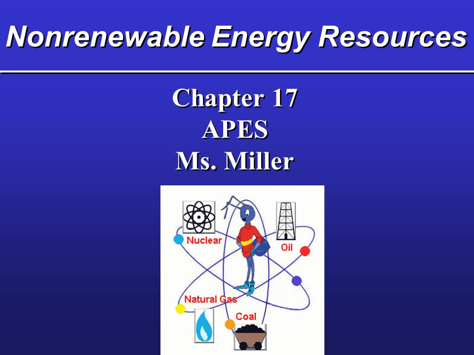 Key Concepts  Available energy alternatives  Oil resources  Natural gas resources  Coal resources  Nuclear fission and fusion