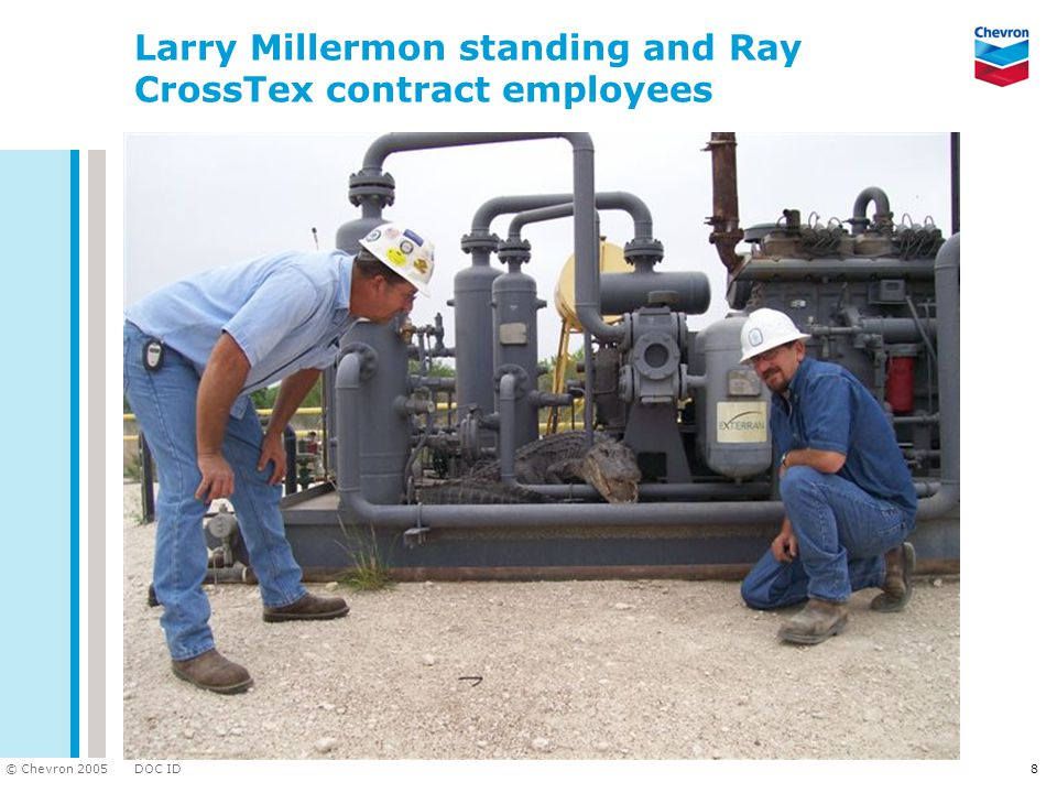 DOC ID © Chevron 2005 8 Larry Millermon standing and Ray CrossTex contract employees