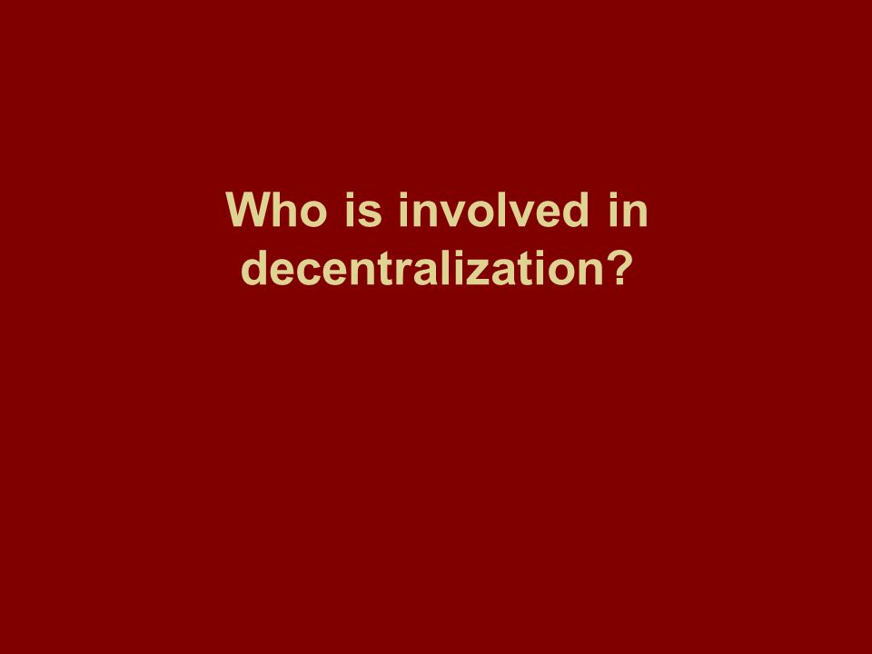Who is involved in decentralization