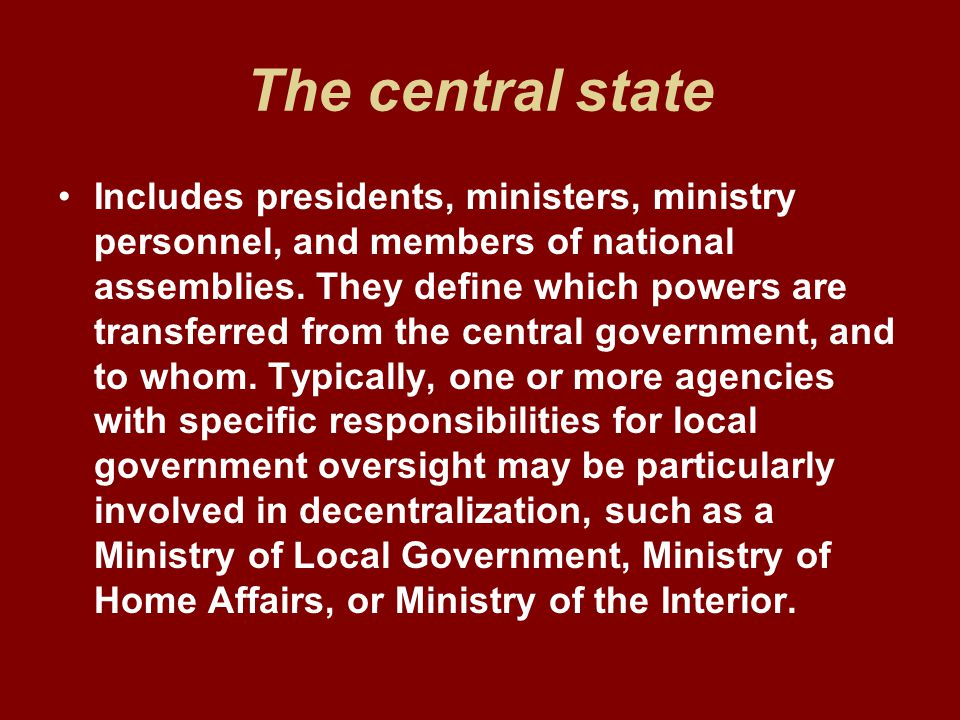 The central state Includes presidents, ministers, ministry personnel, and members of national assemblies.