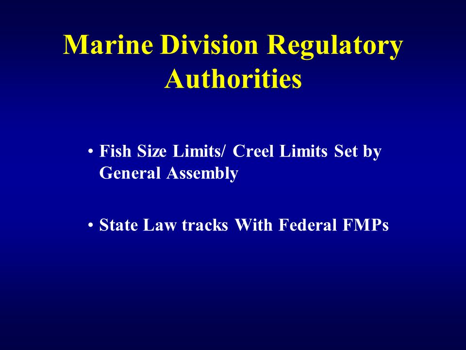 Marine Division Regulatory Authorities Fish Size Limits/ Creel Limits Set by General Assembly State Law tracks With Federal FMPs